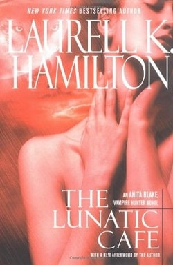 The Lunatic Cafe (Anita Blake, Vampire Hunter 4) by Laurell K. Hamilton