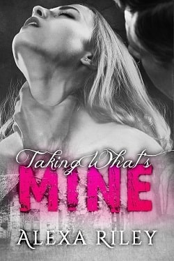 Taking What's Mine (Forced Submission 1) by Alexa Riley