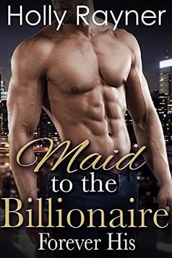Forever His (Maid To The Billionaire 3) by Holly Rayner