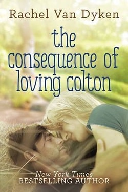 The Consequence of Loving Colton (Consequence 1) by Rachel Van Dyken.jpg