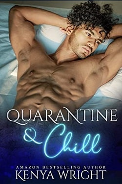 Quarantine and Chill - AMBW Standalone Romance by Kenya Wright