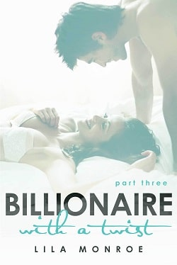 Billionaire With a Twist - Part 3 by Lila Monroe