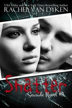 Shatter (Seaside 3) by Rachel Van Dyken