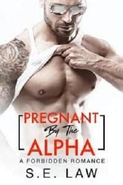 Pregnant By The Alpha (Forbidden Fantasies 11) by S.E. Law