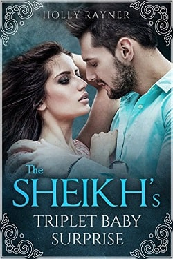 The Sheikh's Triplet Baby Surprise (The Sheikh's Baby Surprise 3) by Holly Rayner