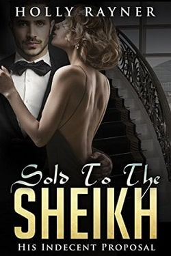 His Indecent Proposal (Sold To The Sheikh 1) by Holly Rayner