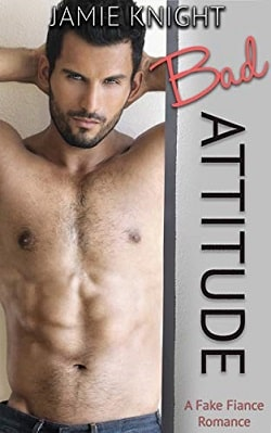 Bad Attitude - A Fake Fiance Romance by Jamie Knight