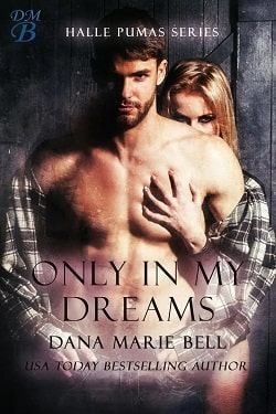 Only in My Dreams (Halle Pumas 5) by Dana Marie Bell