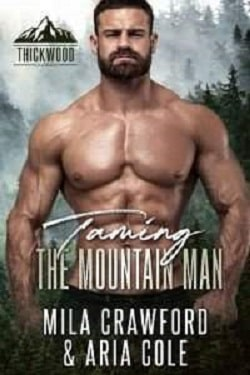 Taming the Mountain Man - Thickwood CO by Mila Crawford, Aria Cole