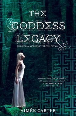 The Goddess Legacy (Goddess Test 2.5) by Aimee Carter