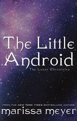 The Little Android (The Lunar Chronicles 0.6) by Marissa Meyer
