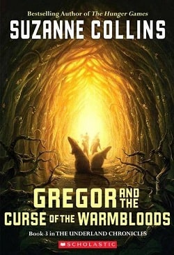 Gregor and the Curse of the Warmbloods (Underland Chronicles 3) by Suzanne Collins