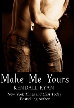 Make Me Yours (Unravel Me 2) by Kendall Ryan
