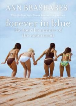 Forever in Blue: The Fourth Summer of the Sisterhood (Sisterhood 4) by Ann Brashares