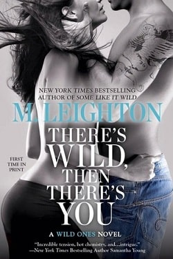 There's Wild, Then There's You (The Wild Ones 3) by M. Leighton