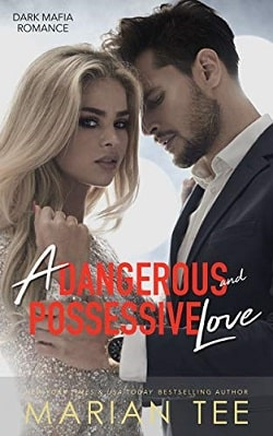 A Dangerous and Possessive Love (Dark Mafia Romance Duet 1) by Marian Tee