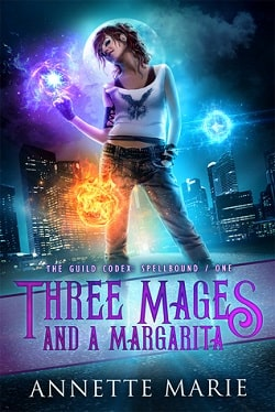 Three Mages and a Margarita (The Guild Codex: Spellbound 1) by Annette Marie
