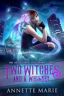 Two Witches and a Whiskey (The Guild Codex: Spellbound 3) by Annette Marie