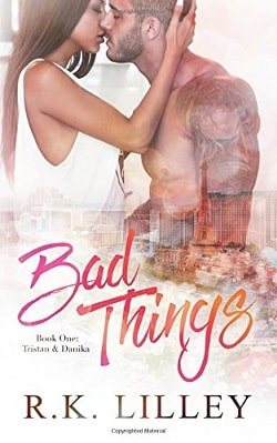 Bad Things (Tristan & Danika 1) by R.K. Lilley