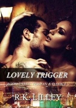 Lovely Trigger (Tristan & Danika 3) by R.K. Lilley