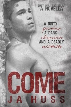 Come (Dirty, Dark, and Deadly 1) by J.A. Huss