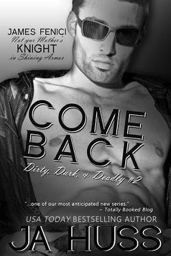 Come Back (Dirty, Dark, and Deadly 2) by J.A. Huss