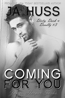 Coming for You (Dirty, Dark, and Deadly 3) by J.A. Huss
