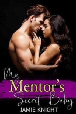My Mentor's Secret Baby - His Secret Baby by Jamie Knight