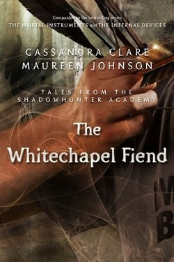 The Whitechapel Fiend (Tales from Shadowhunter Academy 3) by Cassandra Clare
