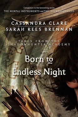 Born to Endless Night (Tales from Shadowhunter Academy 9) by Cassandra Clare