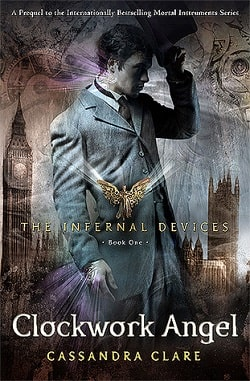 Clockwork Angel (The Infernal Devices 1) by Cassandra Clare