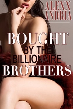 Bought by the Billionaire Brothers (The Buchanan Brothers 1) by Alexx Andria