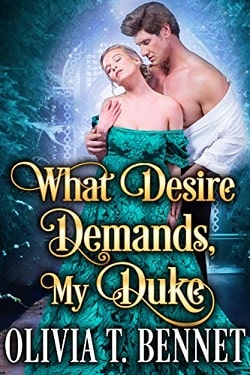 What Desire Demands, My Duke by Olivia T. Bennet