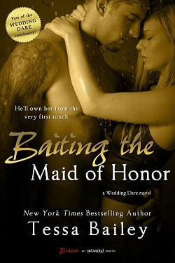 Baiting the Maid of Honor by Tessa Bailey