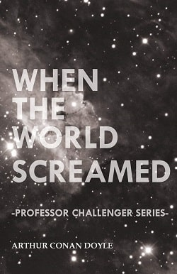 When the World Screamed (Professor Challenger 4) by Arthur Conan Doyle