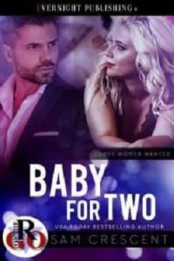 Baby for Two (Curvy Women Wanted) by Sam Crescent