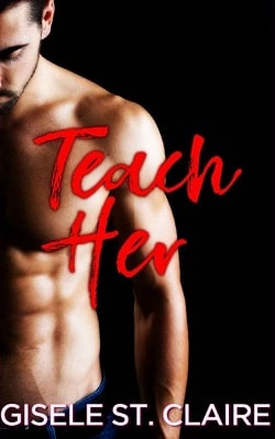 Teach Her (School of Seduction 2) by Gisele St. Claire