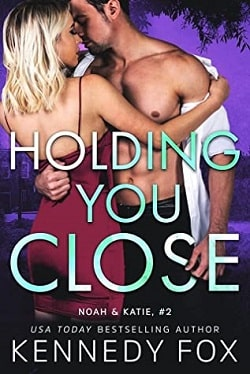 Holding You Close (Ex-Con Duet 4) by Kennedy Fox
